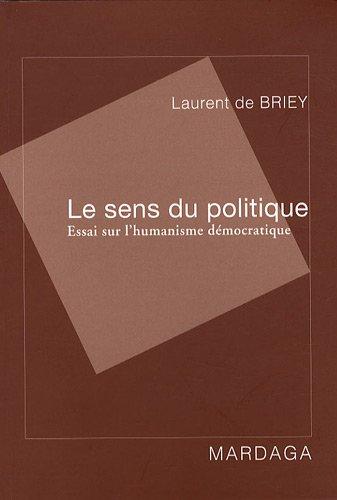 Le sens du politique : Essai sur l'humanisme démocratique par Laurent de Briey