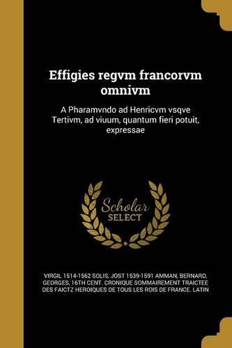 effigies-regvm-francorvm-omnivm-a-pharamvndo-ad-henricvm-vsqve-tertivm-ad-viuum-quantum-fieri-potuit
