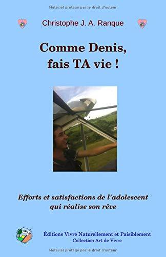 f4eae54b22d18 Comme Denis, fais TA vie!: Efforts et satisfactions de l'adolescent qui