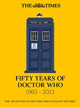 Fifty Years of Doctor Who: The adventures of the Time Lord as told by The Times by [Times, The]