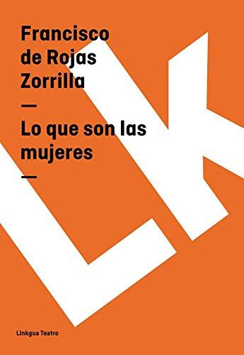 Lo que son las mujeres (Teatro) por Francisco de Rojas Zorrilla