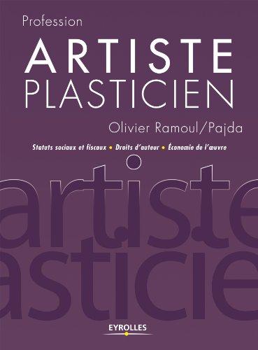Artiste plasticien: Statuts sociaux et fiscaux - Droits dauteur - Economie de loeuvre (Profession)