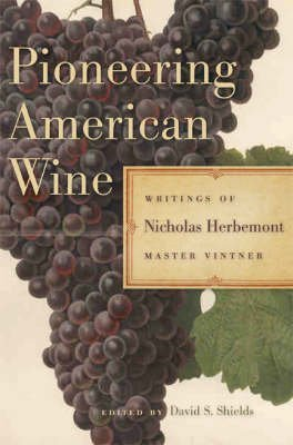 [(Pioneering American Wine : Writings of Nicholas Herbemont, Master Viticulturist)] [By (author) Nicholas Herbemont ] published on (February, 2009)