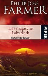 Das magische Labyrinth: Der Flusswelt-Zyklus 4 - Mit einer bislang unveröffentlichten Flusswelt-Novelle