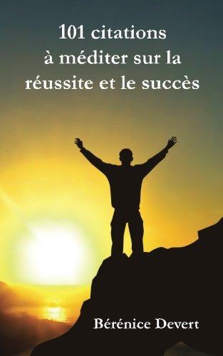 101 citations à méditer sur la réussite et le succès par Bérénice Devert