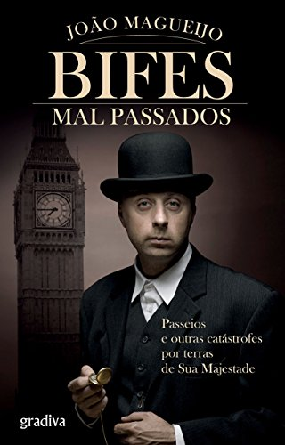 Bifes Mal Passados: Passeios e outras catástrofes por terras de Sua Majestade (Portuguese Edition) por João Magueijo