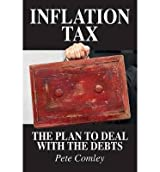 [(Inflation Tax: The Plan to Deal with the Debts * * )] [Author: Pete Comley] [Jul-2013]