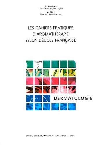 Les cahiers pratiques d'aromathérapie : volume 2, Dermatologie