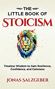 The Little Book of Stoicism: Timeless Wisdom to Gain Resilience, Confidence, and Calmness (English Edition)