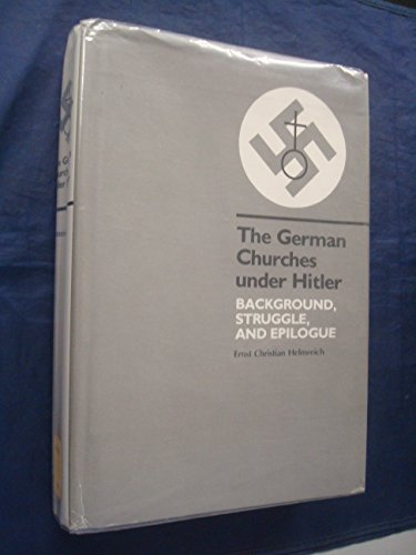 The German Churches Under Hitler: Background, Struggle, and Epilogue