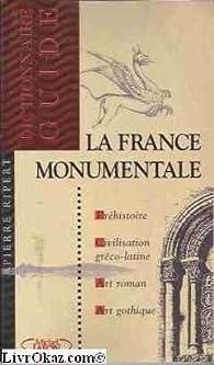 La France monumentale. Dictionnaire-guide. Préhistoire, civilisation gréco-latine, art roman, art gothique par Pierre Ripert