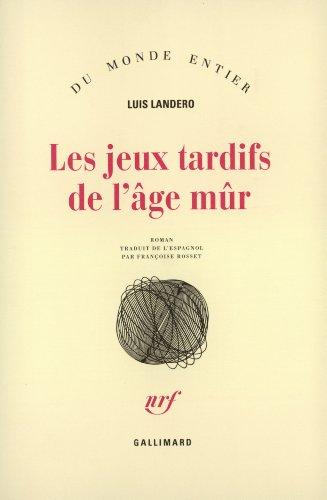 Les jeux tardifs de l'âge mûr par Luis Landero