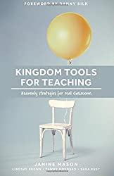 Kingdom Tools for Teaching: Heavenly strategies for real classrooms: Volume 1 (Kingdom in the Classroom)