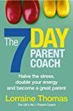 The 7 Day Parent Coach: Halve the Stress, Double Your Energy and Become a Great Parent by Lorraine Thomas (2005-06-02)