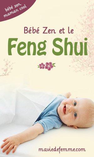 Bébé Zen et le Feng Shui (Bébé Zen, Maman Cool)