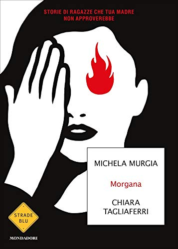 Morgana: Storie di ragazze che tua madre non