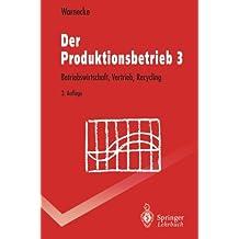 Der Produktionsbetrieb 3: Betriebswirtschaft, Vertrieb, Recycling (Springer-Lehrbuch)