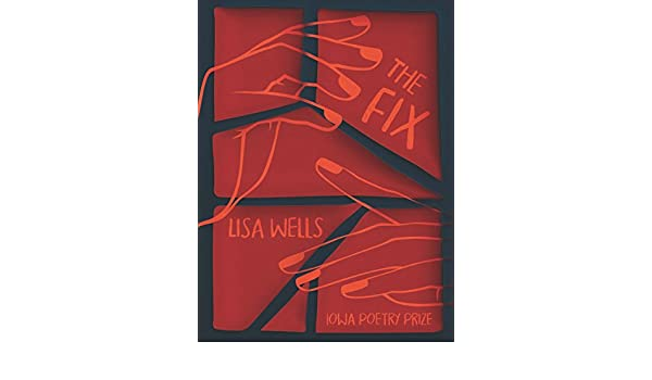 The Fix Iowa Poetry Prize English Edition Ebook Lisa Wells