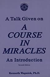 A Talk Given on 'A Course in Miracles': An Introduction by Kenneth Wapnick (1996-09-01)