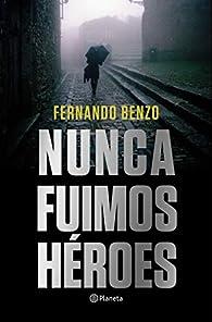 Nunca fuimos héroes par Fernando Benzo