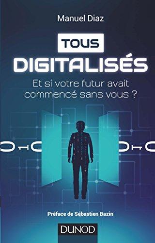 Tous digitalisés - Et si votre futur avait commencé sans vous ?