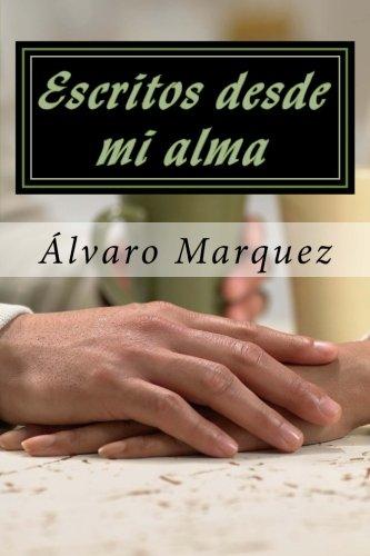 Escritos desde mi alma: Obras originales del poeta venezolano Álvaro Marquez