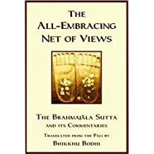 Discourse on the All Embracing Net of Views: Brahmajala Sutta and Its Commentaries by Bhikkhu Bodhi (1998-07-28)