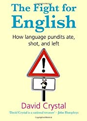 The Fight for English: How language pundits ate, shot, and left by Crystal, David (2006) Hardcover