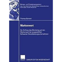 Markenwert: Der Einfluss des Marketing auf den Markenwert bei ausgewählten Schweizer Dienstleistungsunternehmen (Marken- und Produktmanagement)