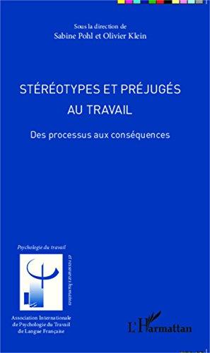 Stéréotypes et préjugés au travail: Des processus aux conséquences