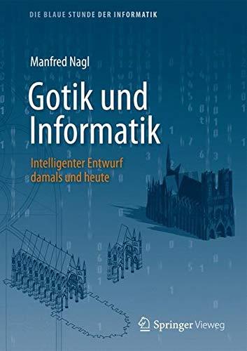 Gotik und Informatik: Über Parallelen von gotischer Architektur und Entwurfsprozessen (Die blaue Stunde der Informatik)