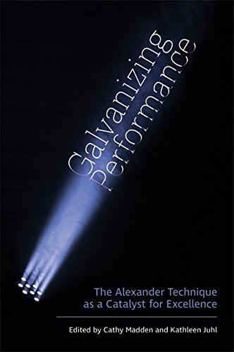 Galvanizing Performance: The Alexander Technique as a Catalyst for Excellence por MADDEN  CATHY