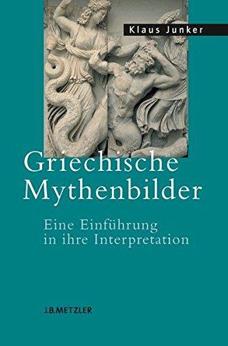 Griechische Mythenbilder: Einführung in ihre Interpretation