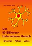 Das 80 Billionen-Unternehmen Mensch: Erkennen - Führen - Leiten - Maria Magdalena Bäcker