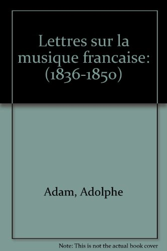 Lettres sur la musique française: (1836-1850)