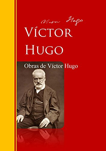 Obras de Víctor Hugo: Biblioteca de Grandes Escritores (Spanish Edition)