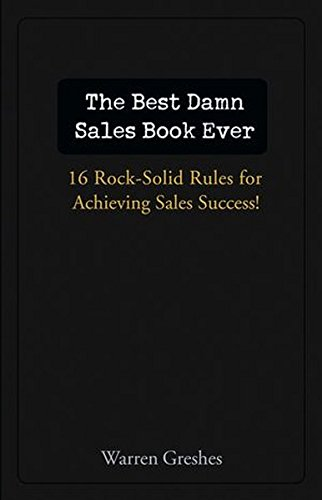 The Best Damn Sales Book Ever: 16 Rock-Solid Rules for Achieving Sales Success! (Blue Solid Rock)