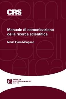 Manuale di comunicazione della ricerca scientifica di [Maria Flora Mangano]