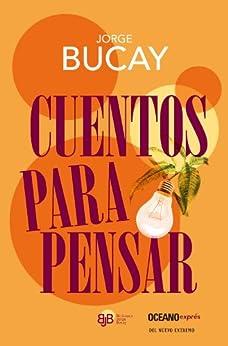 Cuentos para pensar (Versión Hispanoamericana) (Biblioteca Jorge Bucay)