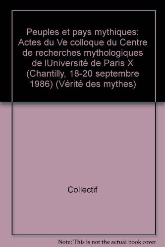 Peuples et pays mythiques par France) Colloque du Centre de recherches mythologiques de l'Université de Paris X