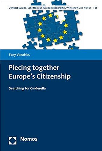 Piecing together Europe's Citizenship: Searching for Cinderella (Denkart Europa: Schriften zur europaischen politik, Wirtschaft und Kultur, Band 25)