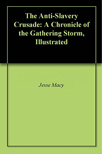 The Anti-Slavery Crusade: A Chronicle of the Gathering Storm, Illustrated (English Edition)
