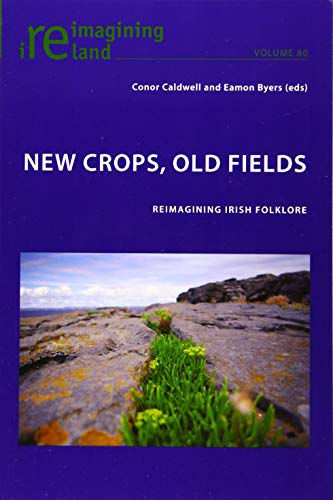 New Crops, Old Fields: Reimagining Irish Folklore (Reimagining Ireland, Band 80)
