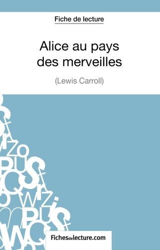 Alice au pays des merveilles de Lewis Carroll (Fiche de lecture): Analyse Complte De L'oeuvre