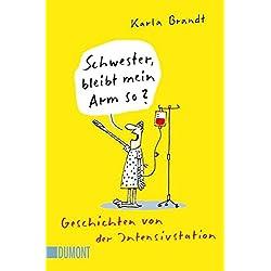 Schwester, bleibt mein Arm so?: Geschichten von der Intensivstation (Taschenbücher)