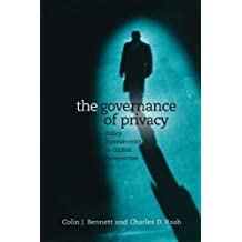 The Governance of Privacy: Policy Instruments in Global Perspective by Bennett, Colin, Raab, Charles (2006) Paperback