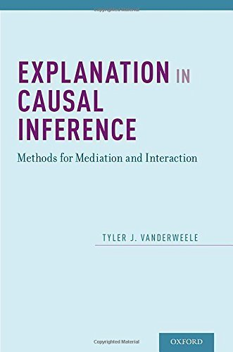 Explanation in Causal Inference: Methods for Mediation and Interaction by Tyler VanderWeele (2015-04-02)