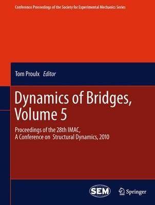 dynamics-of-bridges-volume-5-proceedings-of-the-28th-imac-a-conference-on-structural-dynamics-2010-by-author-tom-proulx-published-on-july-2013