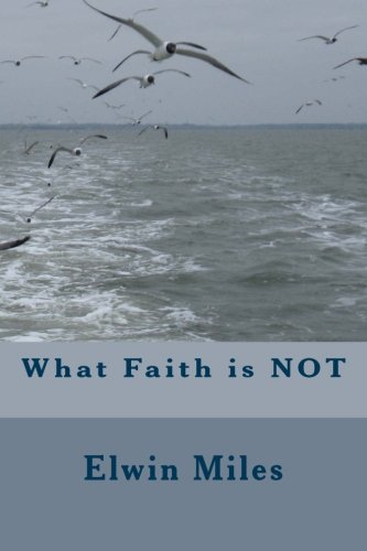What Faith is NOT: Volume 1