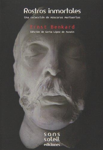 Rostros inmortales : una colección de máscaras mortuorias por Ernst Benkard